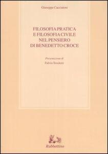 Libro Filosofia pratica e filosofia civile nel pensiero di Benedetto Croce Giuseppe Cacciatore