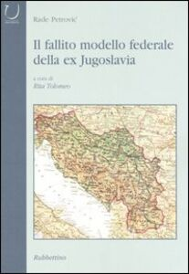 Libro Il fallito modello federale della ex Jugoslavia Rade Petrovic