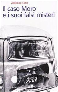 Foto Cover di Il caso Moro e i suoi falsi misteri, Libro di Vladimiro Satta, edito da Rubbettino
