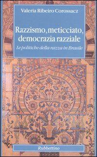 Razzismo, meticciato, democrazia razziale. Le politiche della razza in Brasile
