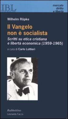 Il vangelo non è socialista. Scritti su etica cristiana e libertà economica (1959-1965) - Wilhelm Röpke - copertina