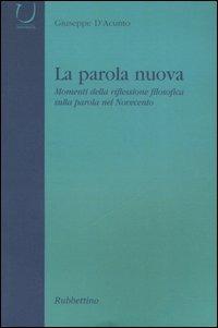 La La parola nuova. Momenti di riflessione filosofica sulla parola nel Novecento - D'Acunto Giuseppe - wuz.it