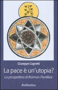 Libro La pace è un'utopia? La prospettiva di Raimon Panikkar Giuseppe Cognetti