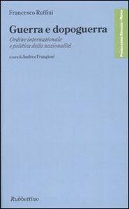 Libro Guerra e dopoguerra. Ordine internazionale e politica della nazionalità Francesco Ruffini