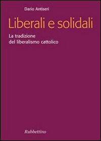 Liberali e solidali. La tradizione del liberalismo cattolico