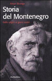 Storia del Montenegro. Dalle origini ai giorni nostri