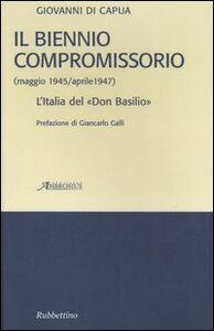 Il biennio compromissorio (maggio 1945-aprile 1947). L'Italia del «Don Basilio»