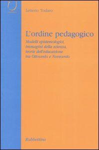 L' ordine pedagogico. Modelli epistemologici, immagini della scienza, teorie dell'educazione tra Ottocento e Novecento
