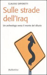 Sulle strade dell'Iraq. Un archeologo verso il monte del diluvio