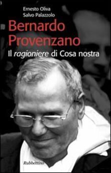 Bernardo Provenzano. Il ragioniere di Cosa Nostra - Ernesto Oliva,Salvo Palazzolo - copertina