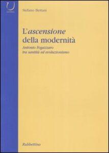 L' ascensione della modernità. Antonio Fogazzaro tra santità ed evoluzionismo