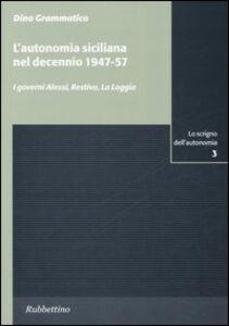 L' autonomia siciliana nel decennio 1947-57. I governi Alessi, Restivo, La Loggia