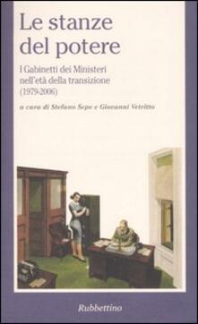 Le stanze del potere. I gabinetti dei ministeri nell'età della transizione (1979-2006) - copertina