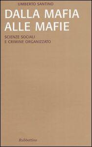Foto Cover di Dalla mafia alle mafie. Scienze sociali e crimine organizzato, Libro di Umberto Santino, edito da Rubbettino