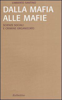 Dalla mafia alle mafie. Scienze sociali e crimine organizzato