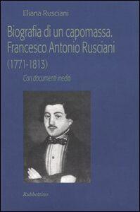 Biografia di un capomassa. Francesco Antonio Rusciani (1771-1813). Con documenti inediti