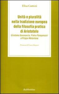 Unità e pluralità nella tradizione europea della filosofia pratica di Aristotele. Girolamo Savonarola, Pietro Pomponazzi e Filippo Melantone