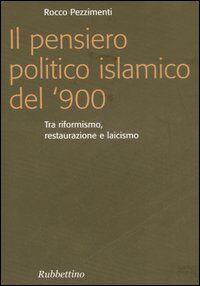 Il pensiero politico islamico del '900. Tra riformismo, restaurazione e laicismo