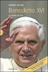 Benedetto XVI. La scelta di Dio