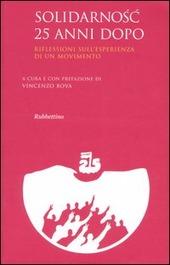 Solidarnosc 25 anni dopo. Riflessioni sull'esperienza di un movimento. Atti del convegno (Roma, 22-23 novembre 2005)