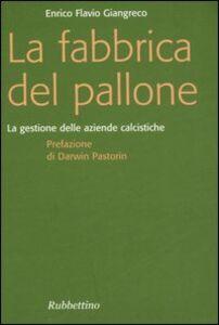 Libro La fabbrica del pallone. La gestione delle aziende calcistiche Enrico F. Giangreco