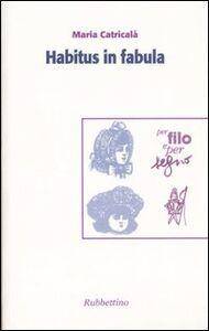 Habitus in fabula. Atti del convegno (Roma, 28-29 ottobre 2005)
