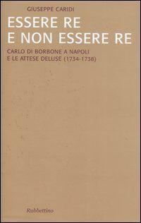Essere re e non essere re. Carlo di Borbone a Napoli e le attese deluse (1734-1738)