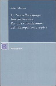 Le «Nouvelles Equipes Internationales». Per una rifondazione dell'Europa (1947-1965)