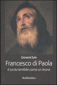 Francesco di Paola. Il santo terribile come un leone