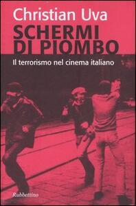 Libro Schermi di piombo. Il terrorismo nel cinema italiano Christian Uva