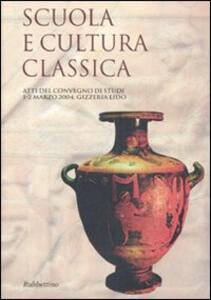 Scuola e cultura classica. Atti del Convegno (Gizzeria Lido, 1-2 marzo 2004)