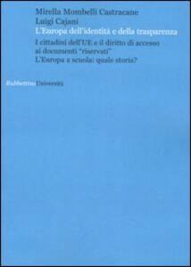 L' Europa dell'identità e della trasparenza. I cittadini dell'UE e il diritto di accesso ai documenti «riservati». L'Europa a scuola: quale storia?