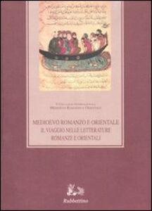 Libro Medioevo romanzo e orientale. Il viaggio nelle letterature romanze e orientali. Atti del convegno (Catania-Ragusa 24-27 settembre 2003)
