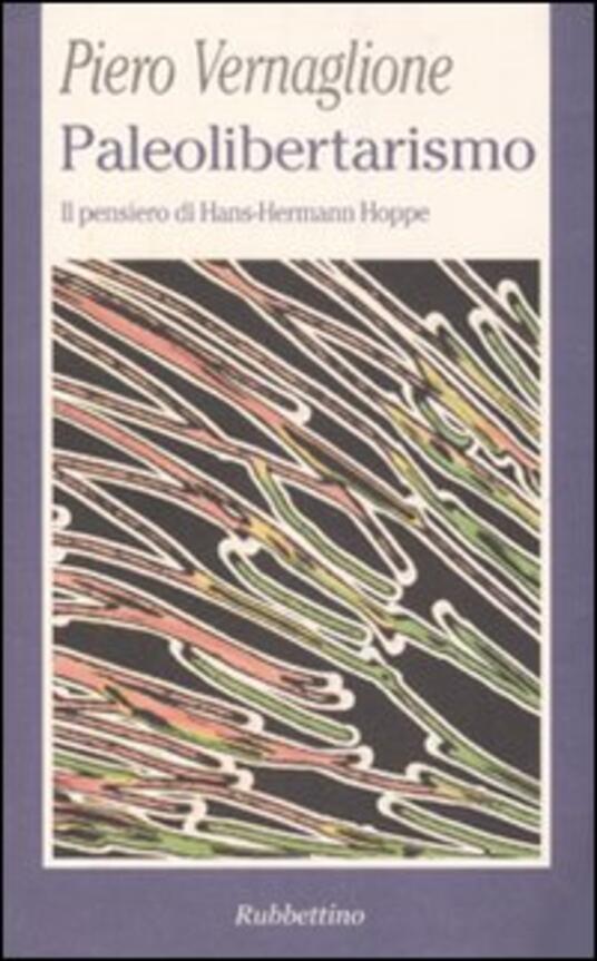 Paleolibertarismo. Il pensiero di Hans-Hermann Hoppe - Piero Vernaglione - copertina