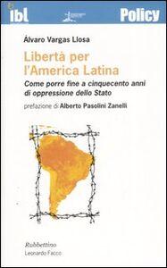 Libertà per l'America latina. Come porre fine a cinquecento anni di oppressione dello stato