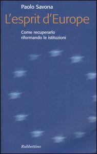 Libro L' esprit d'Europe. Come recuperarlo riformando le istituzioni Paolo Savona