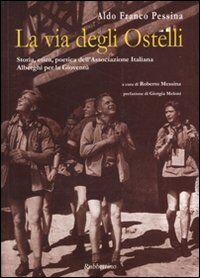 La via degli ostelli. Storia, etica, poetica dell'Associazione Italiana Alberghi per la Gioventù. Ediz. italiana e inglese