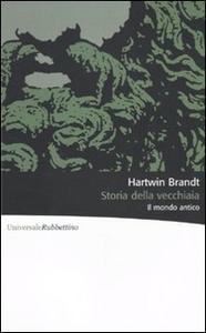 Libro Storia della vecchiaia. Il mondo antico Hartwin Brandt