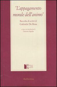 Libro L' appagamento morale dell'animo. Raccolta di scritti di Gabriele de Rosa
