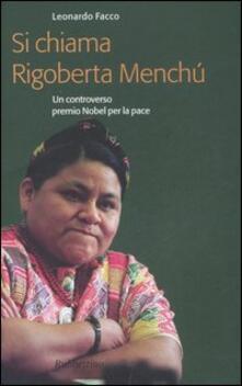 Si chiama Rigoberta Menchú. Un controverso premio Nobel per la pace - Leonardo Facco - copertina