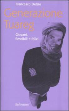 Generazione Tuareg. Giovani, flessibili e felici - Francesco Delzìo - copertina