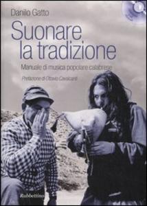 Libro Suonare la tradizione. Manuale di musica popolare calabrese. Con 3 CD Audio Danilo Gatto