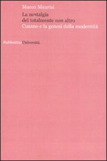 La nostalgia del totalmente non altro. Cusano e la genesi della modernità - Marco Maurizi - copertina