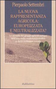 La nuova rappresentanza agricola: europeizzata e neutralizzata? Le vicende dei gruppi agricoli europei nell'era della multifunzionalità e dello sviluppo rurale