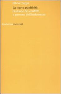Foto Cover di La nuova punitività. Gestione dei conflitti e governo dell'insicurezza, Libro di Silvio Ciappi, edito da Rubbettino
