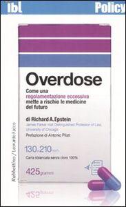 Overdose. Come una regolamentazione eccessiva mette a rischio le medicine del futuro