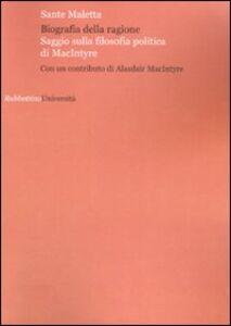 Libro Biografia della ragione. Saggio sulla filosofia politica di MacIntyre Sante Maletta