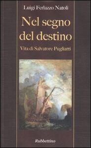 Nel segno del destino. Vita di Salvatore Pugliatti