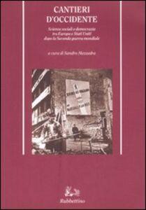 Libro Cantieri d'Occidente. Scienze sociali e democrazia tra Europa e Stati Uniti dopo la Seconda guerra mondiale