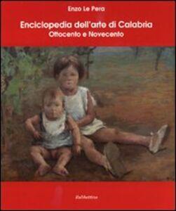 Enciclopedia dell'arte di Calabria. Ottocento e Novecento